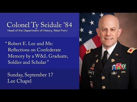 "Ty Seidule, ""Robert E. Lee & Me: Reflections on Confederate Memory by a W&L Grad, Soldier & Scholar"""