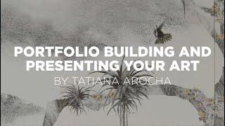 Tatiana Arocha - Building Portfolio and Presenting Your Art - 2021