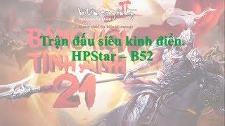 [Bình luận] Siêu kinh điển:BHTA 21 giữa B52 & HPStar - [Võ lâm 2]