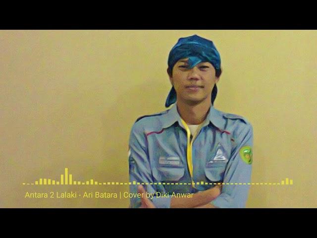 Antara 2 Lalaki - Ari Batara | Cover by Diki Anwar