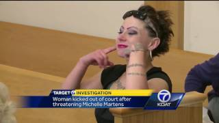 Woman kicked out of court after threatening Michelle Martens