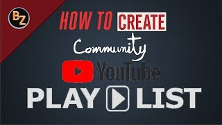 HOW TO CREATE COMMUNITY PLAYLIST ON YOUR CHANNEL