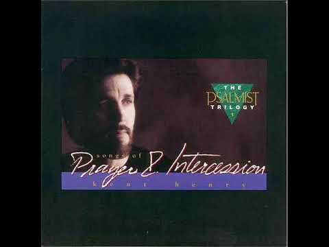 Kent Henry - Prayer and Intercession - Full Album