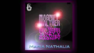 Magnify & Walther - Maria Nathalia (feat. Nico Sereba, Ozzy Omega, Vinzy V, Walther & Magnify