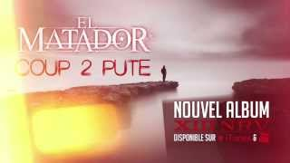 EL MATADOR - COUP 2 PUTE ( NOUVEAU SINGLE PARTIE XIII )