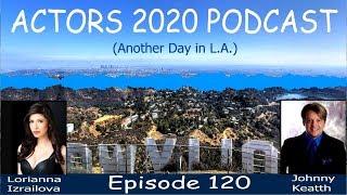 120 Lorianna Izrailova interviewed by Host Johnny Keatth of Actors 2020 Podcast