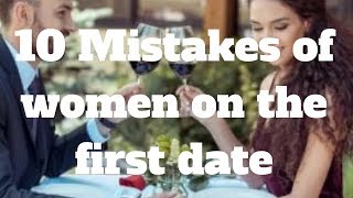 10 Mistakes of women on the first date