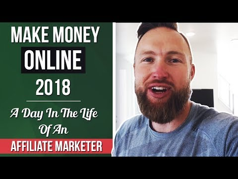 Make Money Online 2018 | A Day In The Life Of An Affiliate Marketer