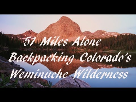 51 Miles Alone - Backpacking Colorado's Weminuche Wilderness