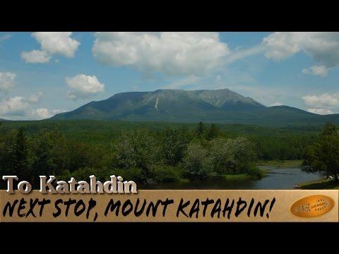 To Katahdin: Next stop, Mount Katahdin! Appalachian Trail thru- hike