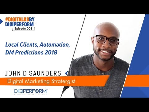 Local Clients, Automation, DM Predictions 2018 | #DigiTalksbyDigiperform 001 with John D Saunders