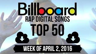 Top 50 - Billboard Rap Digital Songs | Week of April 2, 2016