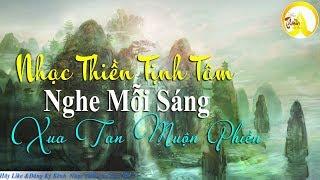 Nhạc Thiền Tịnh Tâm nghe mỗi sáng tâm an xua tan muộn phiền - Nhạc thiền hòa tấu hay nhất