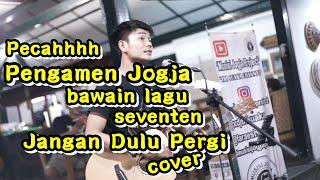 Download lagu SEVENTEEN JANGAN DULU PERGI COVER PENGAMEN JOGJA PENDOPO LAWAS ALUN ALUN UTARA MP3