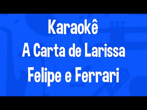 Karaokê A Carta de Larissa - Felipe e Ferrari