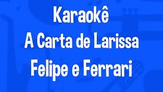 Video Karaokê A Carta de Larissa - Felipe e Ferrari download MP3, 3GP, MP4, WEBM, AVI, FLV September 2019