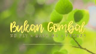 ZO FLY x MARK MO x FRINZY - BUKAN GOMBAL [Official Audio]