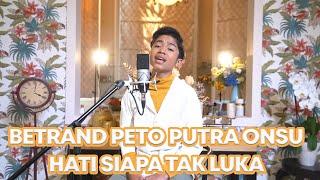 Download video BETRAND PETO PUTRA ONSU - HATI SIAPA TAK LUKA (COVER)