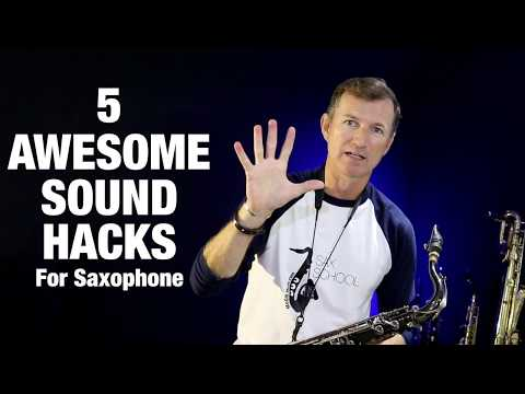 5 Awesome Sound Hacks For Saxophone