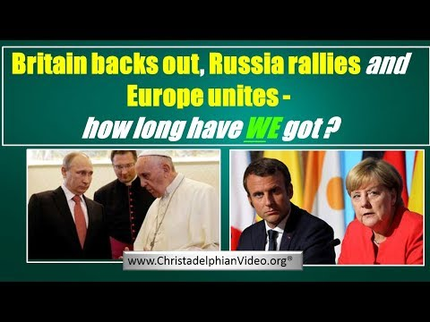 Britain backs out, Russia Rallies and Europe Unites   How long left have we got? Video post