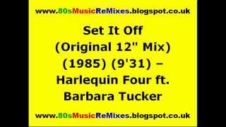 "Set It Off (Original 12"" Mix) - Harlequin Four ft. Barbara Tucker"