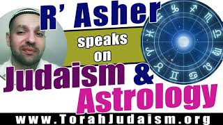 R' Asher speaks on Astrology and Judaism