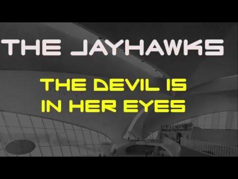 The Jayhawks - The Devil Is In Her Eyes