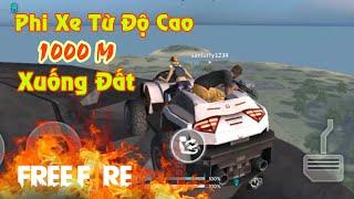 [Garena Free Fire] Thí Nghiệm   Phi Xe Từ Độ Cao 1000M   Sỹ Kẹo