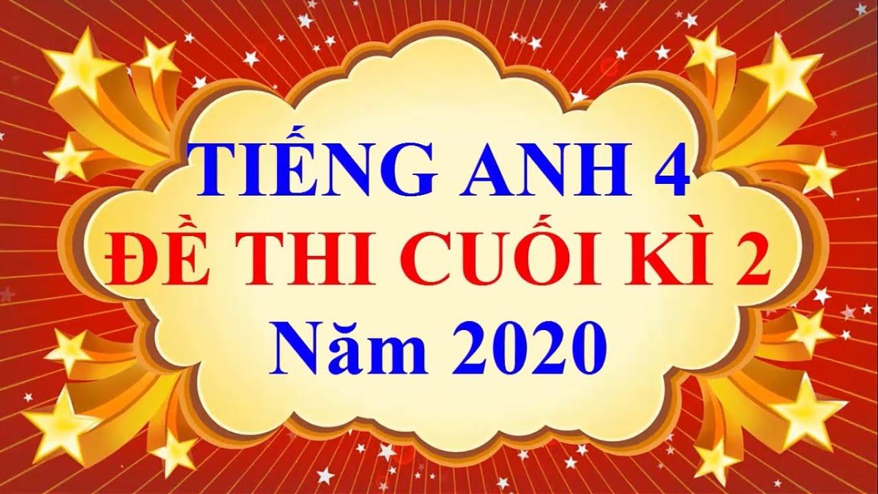 Tiếng Anh Lớp 4 – ĐỀ THI CUỐI HỌC KÌ 2 Năm 2020