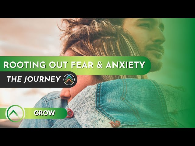 Grow - Rooting Out Fear & Anxiety
