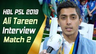 Ali Tareen Interview | Match 2 | 15th Feb | HBL PSL 2019