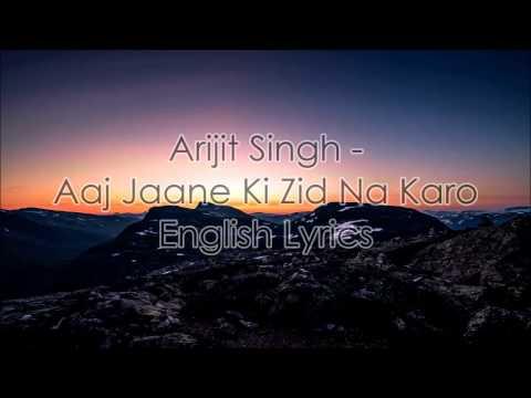 Arijit Singh - Aaj Jaane Ki Zid Na Karo English Lyics | Ae Dil Hai Mushkil | Ranbir Kapoor