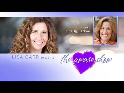 Shelly Lefkoe on The Aware Show with Lisa Garr - Episode 2017-12