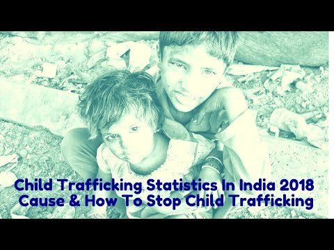 Child Trafficking Statistics In India 2018 Video | Cause & How To