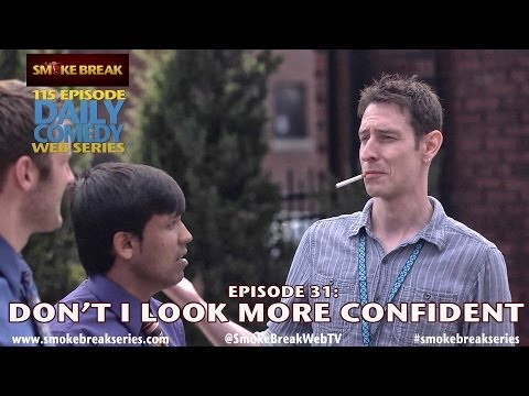 Smoke Break Web Series Ep. 31: Don't I Look More Confident