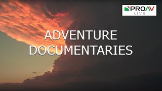 """Adventure Documentaries"" with Alister Chapman - ProAV Live"