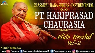 Pt Hariprasad Chaurasia - Vol  2 | Flute Recital | Classical Raga Series |  Indian Instrumental Music