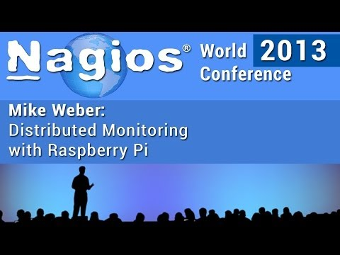 Nagios Conference - Mike Weber - Distributed Monitoring with Raspberry Pi - World Conference 2013