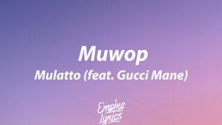 Mulatto - Muwop (feat. Gucci Mane) [Lyrics]