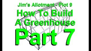 Jim's Allotment - Plot 9 - How To Build A Greenhouse Part 7