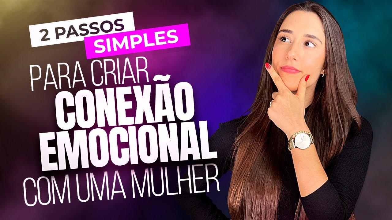 2 PASSOS SIMPLES PRA CRIAR CONEXÃO EMOCIONAL COM UMA MULHER