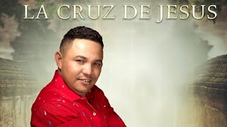 La Cruz de Jesus - Cesar Andino Musica Cristiana Grupera