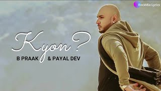Jane Wale Laut Kar Tu Aaya Kyon Nahi - B Praak & Payal Dev | Kyon (Lyrics) | RockMix Lyrics