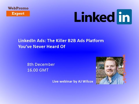 How to do LinkedIn Ads: The Killer B2B Ads Platform You've Never Heard Of by AJ Wilcox