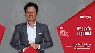 Brand Camp Trailer: Ủy quyền Hiệu quả (Mr. Nguyễn Khắc Long)