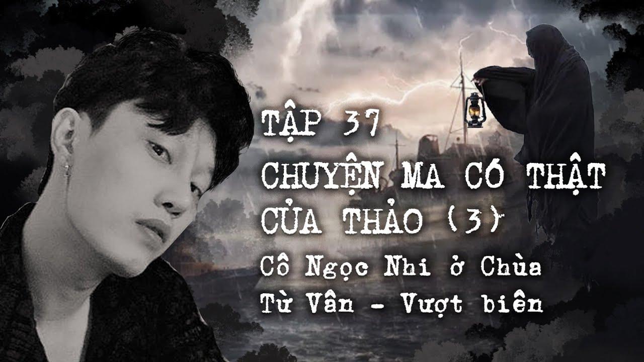 Tập 37: Chuyện có thật của Thảo (P3) - Cô Ngọc Nhi ở chùa Từ Vân Nha Trang  - Vượt Biển || Nguyễn