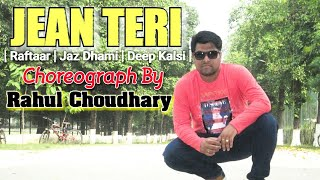 Jean Teri Dance | Raftaar | Jaz Dhami | |Deep Kalsi | Choreograph By Rahul Choudhary