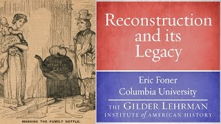 Eric Foner on Reconstruction and its Legacy