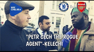 """""""Petr Cech: The Rogue Agent """" Says Kelechi (Arsenal Fan TV) 