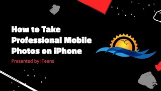 How To Take Professional Mobile Photos | ITeens